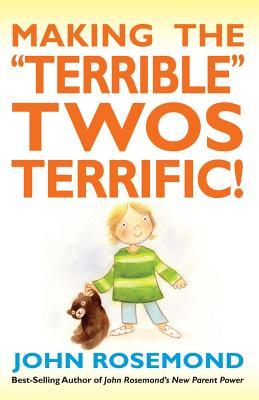 Making the 'Terrible' Twos Terrific By Rosemond, John